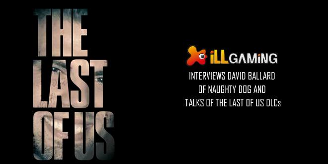 The Last Of Us: David Ballard Intervi