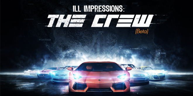 iLL Impressions: The Crew Beta