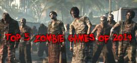 Top 5 zombie games of 2014