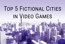 Top 5 Fictional Cities in Video Games