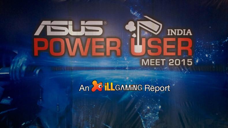 iLL at Asus India Power User Meet 2015